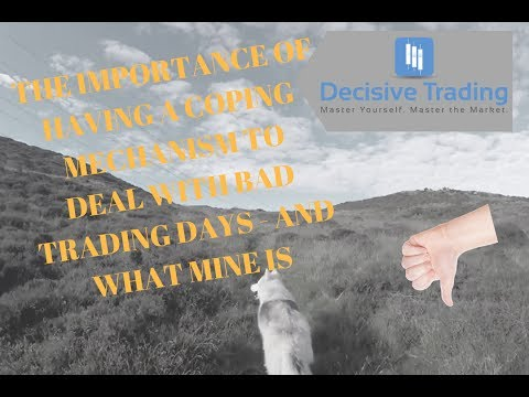 The Importance of Having a Coping Mechanism to Deal with Bad Trading Days - And What Mine Is