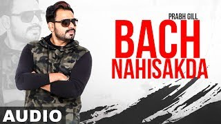 Bach Nahi Sakda (Full Audio) | Prabh Gill | Sonam Bajwa |  Latest Punjabi Songs 2019 | Speed Records