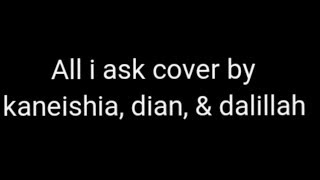 Kaneishia, dian & dalillah - All i ask, lyrics and cover