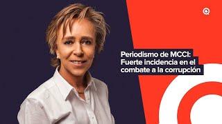 Periodismo de MCCI: Fuerte incidencia en el combate a la corrupción