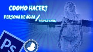 PHOTOSHOP: como hacer una persona de agua [HD]