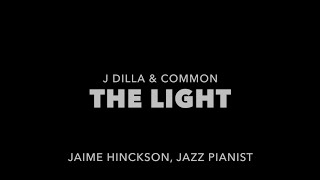 The Light - J Dilla & Common (Jazz Piano Instrumental)
