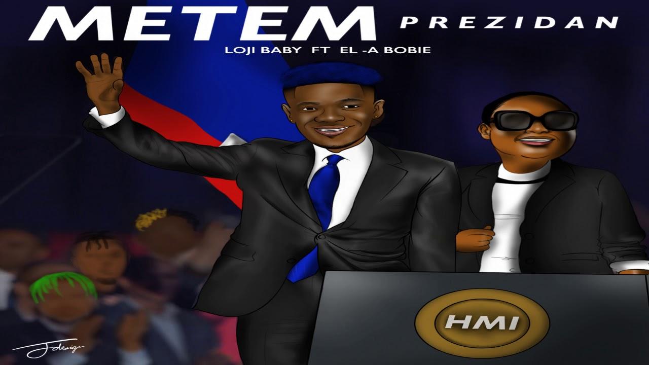 Download Loji Baby - Metem Prezidan ft. El-A Bobie