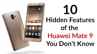 10 Hidden Features of the Huawei Mate 9 You Don't Know About