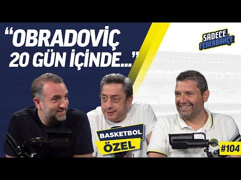 Fenerbahçe Beko'da geçen sezon, Transferler | Konuğumuz Murat Murathanoğlu | Sad
