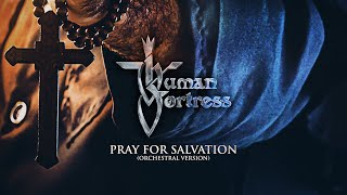 HUMAN FORTRESS - Pray For Salvation [Orchestral Version] (Lyric Video)