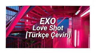 EXO - Love Shot [Türkçe Çeviri]