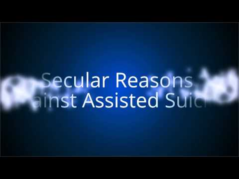 Secular Reasons  Against Assisted Suicide