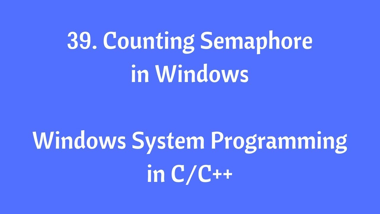 39  Counting Semaphore - Windows System Programming in C/C++