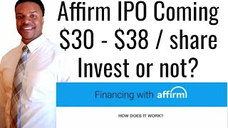 Affirm IPO Coming. Ticker AFRM $33 - $38 Per Share. Invest?