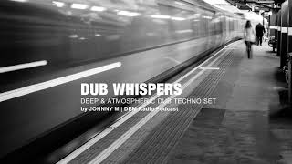 Dub Whispers | Deep & Atmospheric Techno Set | 2018 Mixed By Johnny M | DEM Radio Podcast