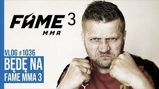 BĘDĘ NA FAME MMA3 / VLOG #1035