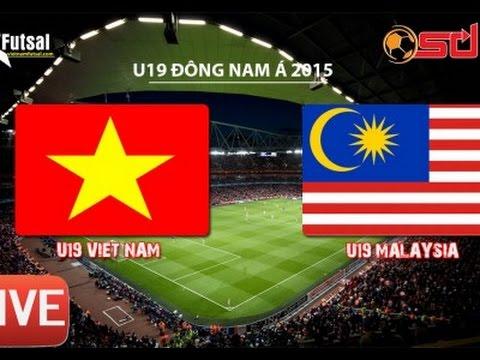 [ Tường Thuật ] U19 Việt Nam - U 19 Malaysia - 27/08/2015
