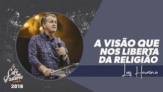 Luiz Hermínio | A Visão Que Nos Liberta da Religião