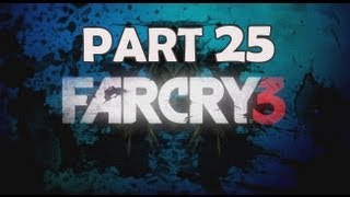 Far Cry 3 Walkthrough - Part 25 Let