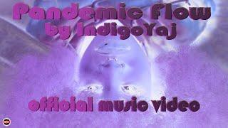 IndigoYaj   Pandemic Flow (Official Music Video)