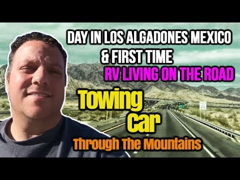 Day In Los Algadones Mexico & First Time RV Living On The Road Towing Car Through The Mountains