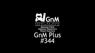 GnM Plus #344 - VALVE VR; NOWY DEUS EX; ZMIERZCH PC-TÓW