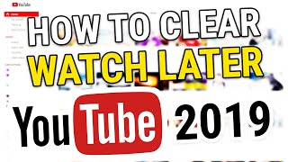 How to Clear Watch Later Playlist Youtube 2019