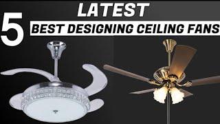 latest 5 best designing ceiling fans - modern ceiling fan