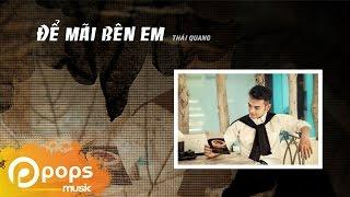 Để Mãi Bên Em - Thái Quang [Official]