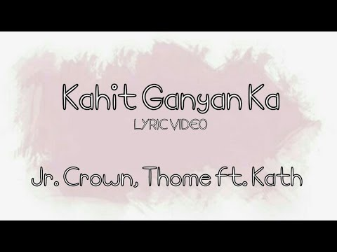 KAHIT GANYAN KA (LYRIC VIDEO) - Jr. Crown & Thome ft. Kath