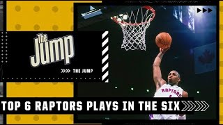 The Top 6 greatest Raptors plays ever in the six | The Jump