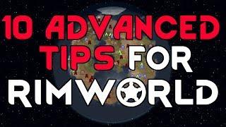 10 ADVANCED RIMWORLD TIPS!