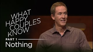What Happy Couples Know, Part 1: Nothing // Andy Stanley