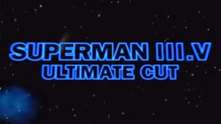 Superman III.V (3.5) Ultimate Cut (part 01)