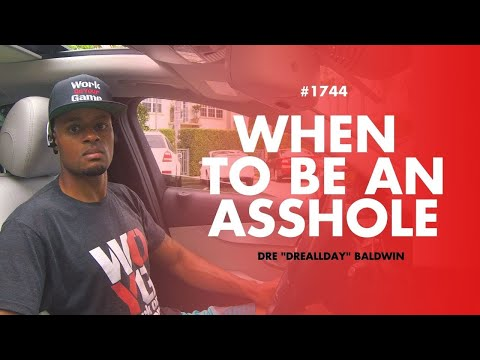 When To Be An Asshole [#1744] Dre Baldwin