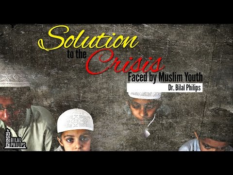 Solution to the Crisis Faced by Muslim Youth - Dr. Bilal Philips
