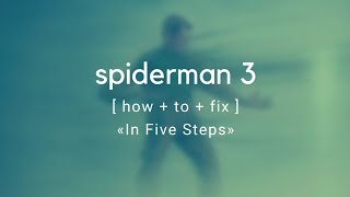 How To Fix Spider-Man 3 In 5 Steps