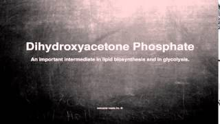 Medical vocabulary: What does Dihydroxyacetone Phosphate mean