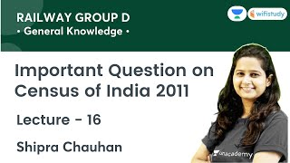Important Question on Census of India 2011   GK   RRB Group D   wifistudy   Shipra Ma'am