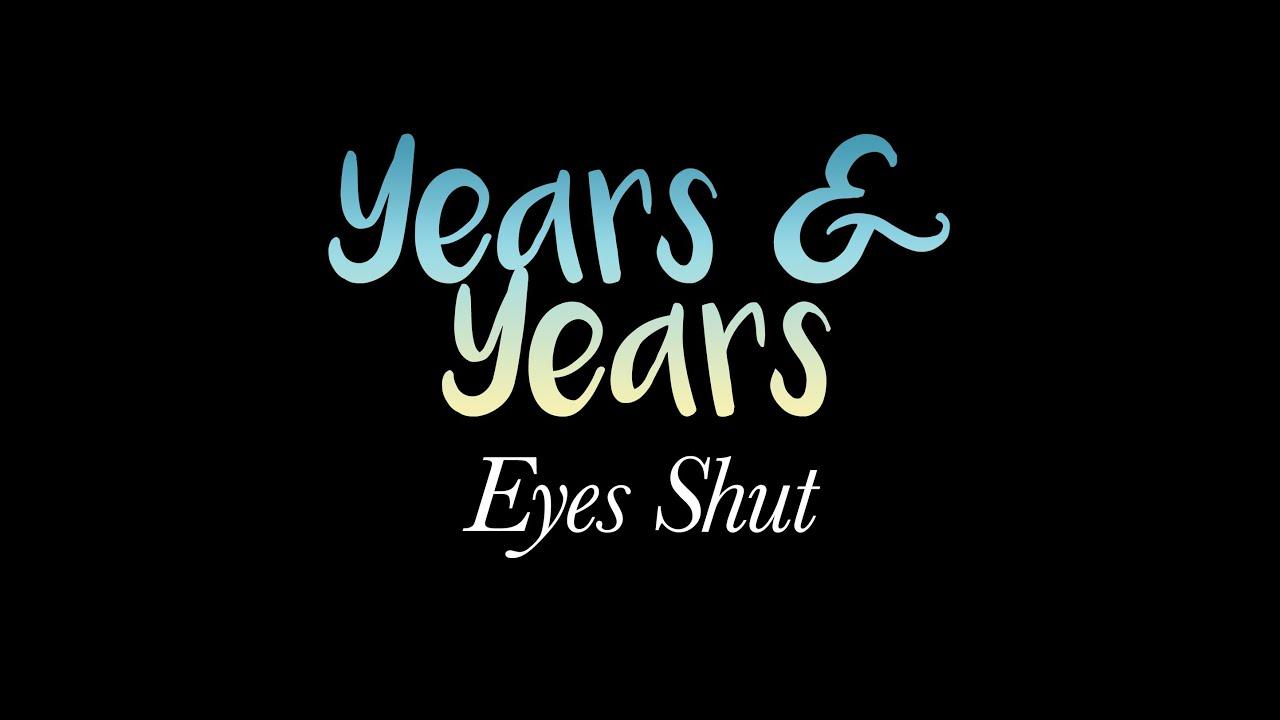 Years & Years - Eyes Shut (LYRICS ON SCREEN)