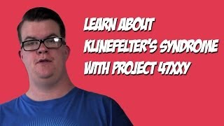 Project 47 XXY - Living with Klinefelter
