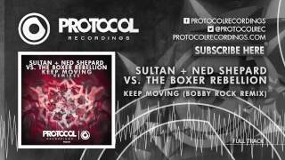 Sultan + Ned Shepard vs. The Boxer Rebellion - Keep Moving (Bobby Rock Remix)