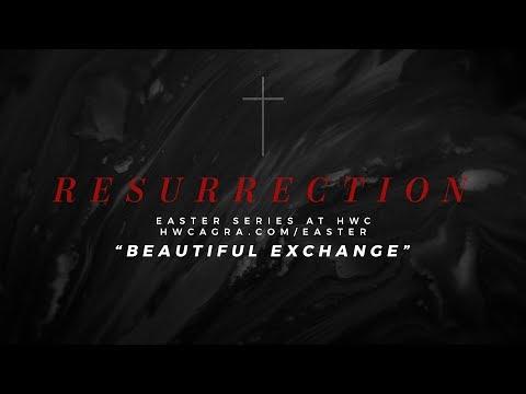 Resurrection Pt. 5 | Beautiful Exchange | Heartland Worship Center