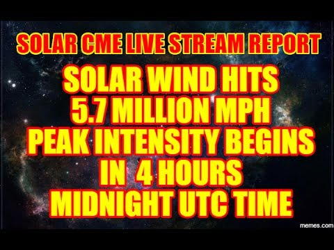 SOLAR CME LIVE STREAM REPORT-SOLAR WIND HITS 5.7 MILLION MPH-MORE INTENSITY IN 4 HOURS!