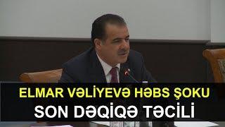 Elmar Vəliyevə HƏBS ŞOKU! (TƏCİLİ XƏBƏR)