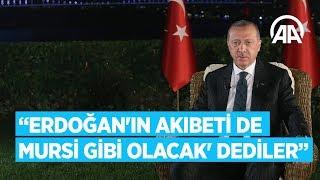 Cumhurbaşkanı Erdoğan: Erdoğan'ın akıbeti de Mursi gibi olacak' dediler