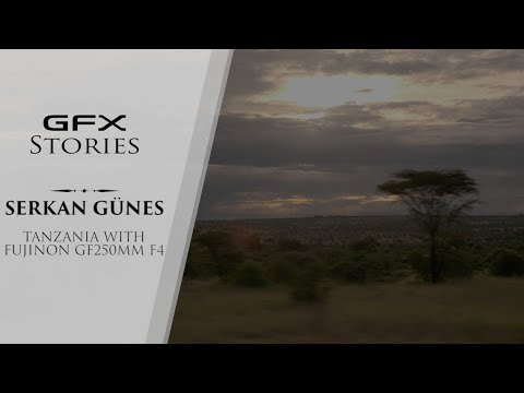 GFX stories with Serkan Günes -Tanzania with GF250mmF4- / FUJIFILM