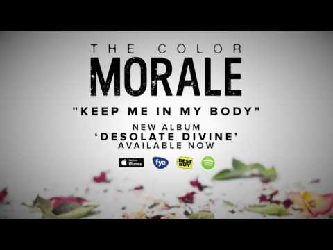 The Color Morale - Keep Me In My Body