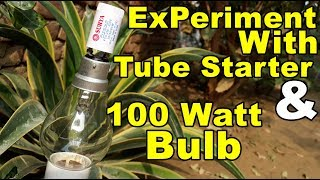 Experiment With Tube-Light Starter and 100 Watt Bulb | Let's Make a Flashing Bulb