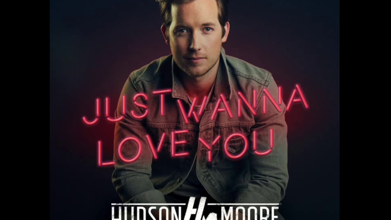 hudson moore just wanna love you official audio youtube