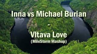 Inna vs Michael Burian - Vltava Love (MileStorm Mashup)