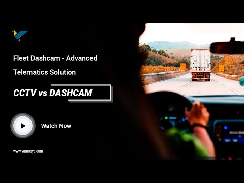 Fleet Dash cam - Why Truck Operators should Use it and Its Significance | CCTV vs Dashcam | VAMOSYS