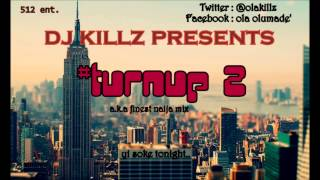 dj killz presents: turn up 2 2013 best naija mix