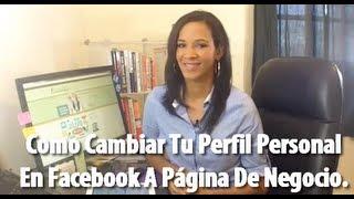 Como Cambiar Tu Perfil Personal En Facebook A Página De Negocio